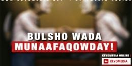 Bulsho wada Munaafaqowday!