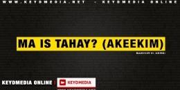 Ma is tahay? (AKEEKIM)
