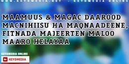 Maamuus & Magac Daarood Macnihiisu Ha Maqnaadeene, Fitnada Majeerten Maloo Maaro Helayaa?