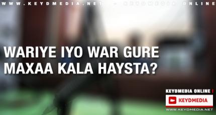 Wariye iyo War gure maxaa kala haysta?